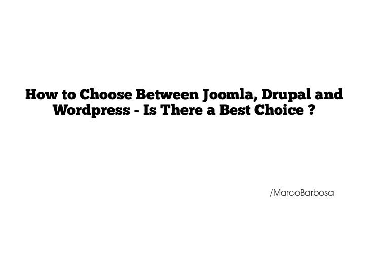 How to choose between Joomla, Drupal and Wordpress - Is there a best choice ?