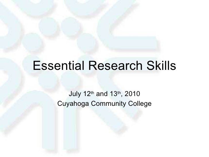 Essential Research Skills July 12 th  and 13 th , 2010 Cuyahoga Community College