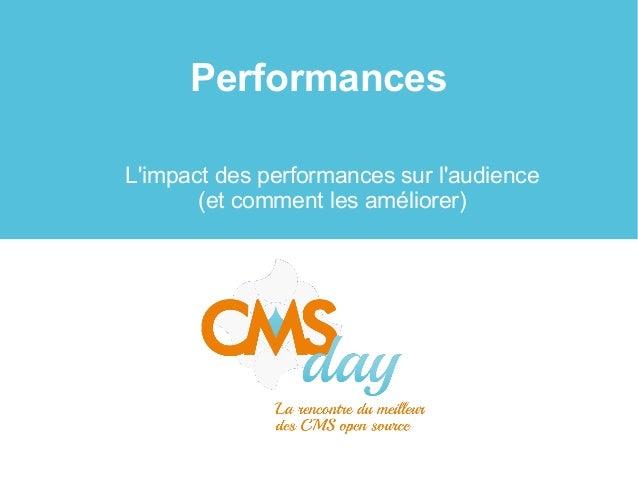 CMSday 2013 - L'impact des performances de votre site sur votre audience