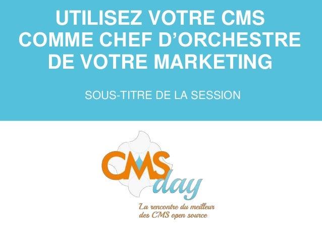 CMSday 2013 - Utiliser votre CMS comme chef d'orchestre de votre marketing social