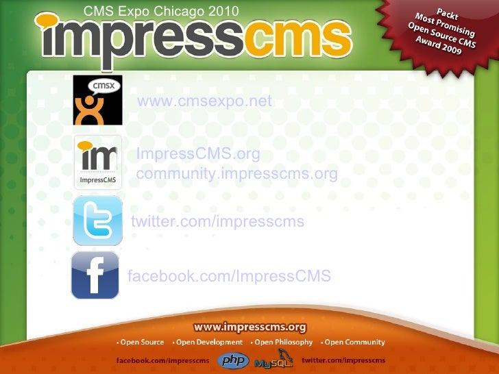 CMS Expo Chicago 2010 facebook.com/ImpressCMS twitter.com/impresscms ImpressCMS.org community.impresscms.org www.cmsexpo.net