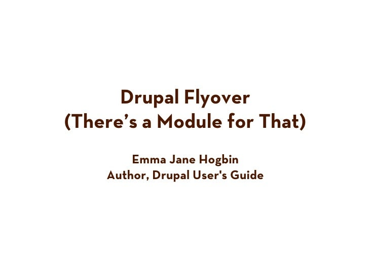 Drupal Flyover(There's a Module for That)        Emma Jane Hogbin    Author, Drupal Users Guide