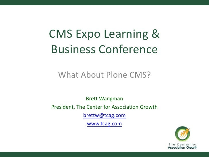 CMS Expo Learning & Business Conference   What About Plone CMS?                 Brett Wangman President, The Center for As...