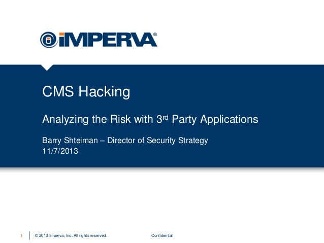 CMS Hacking Analyzing the Risk with 3rd Party Applications Barry Shteiman – Director of Security Strategy 11/7/2013  1  © ...