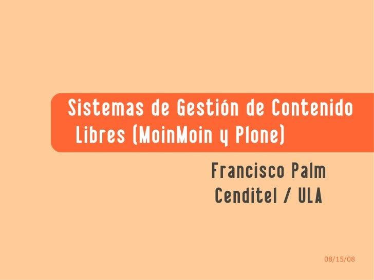 Sistemas de Gestión de Contenido  Libres (MoinMoin y Plone)                 Francisco Palm                 Cenditel / ULA ...