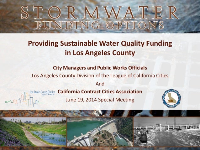 Providing Sustainable Water Quality Funding in Los Angeles County City Managers and Public Works Officials Los Angeles Cou...