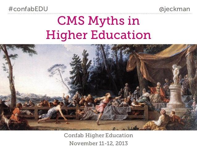 #confabEDU  @jeckman  CMS Myths in Higher Education  Confab Higher Education November 11-12, 2013