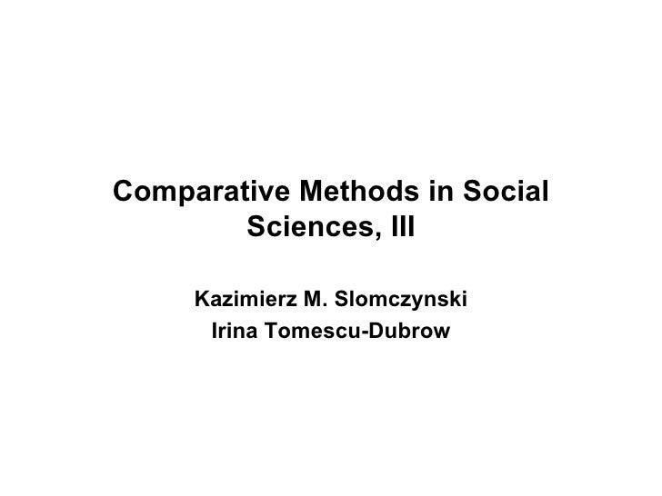 Comparative Methods in Social Sciences, I II Kazimierz M. Slomczynski Irina  T omescu-Dubrow