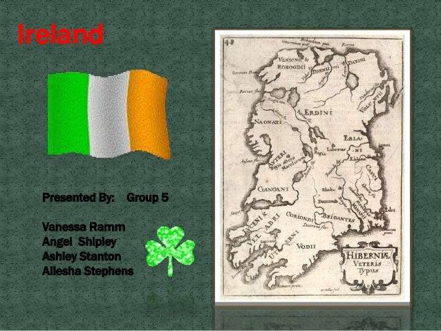 Ireland Presented By: Group 5 Vanessa Ramm Angel Shipley Ashley Stanton Aliesha Stephens