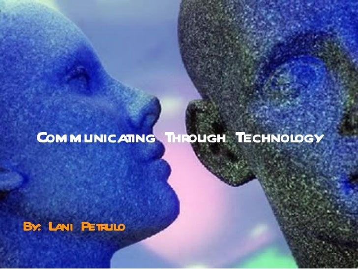 Communicating Through Technology By: Lani Petrulo