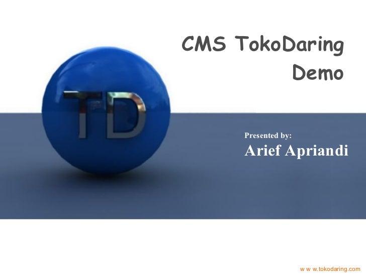 CMS TokoDaring Demo w w w.tokodaring.com Presented by: Arief Apriandi