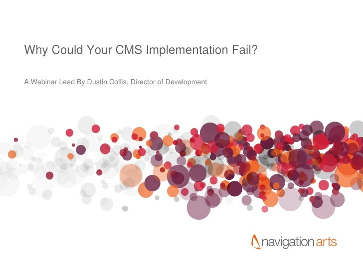 Why Could Your CMS Implementation Fail? A Webinar Lead By Dustin Collis, Director of Development