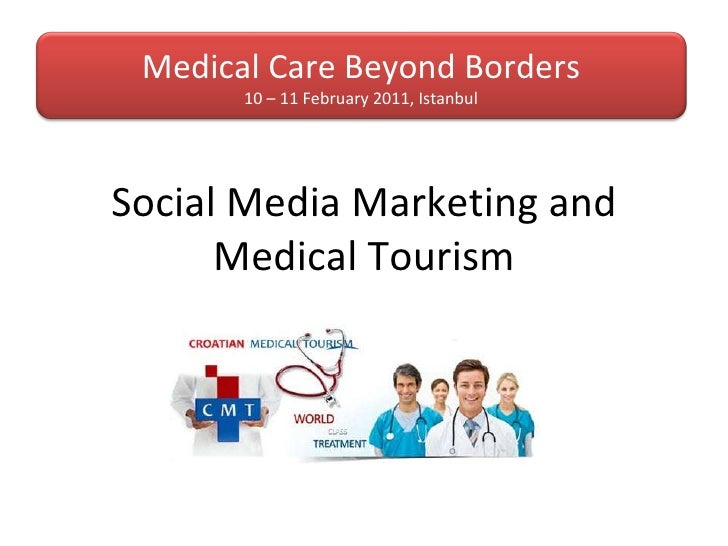 Social Media Marketing and Medical Tourism Medical Care Beyond Borders 10 – 11 February 2011, Istanbul