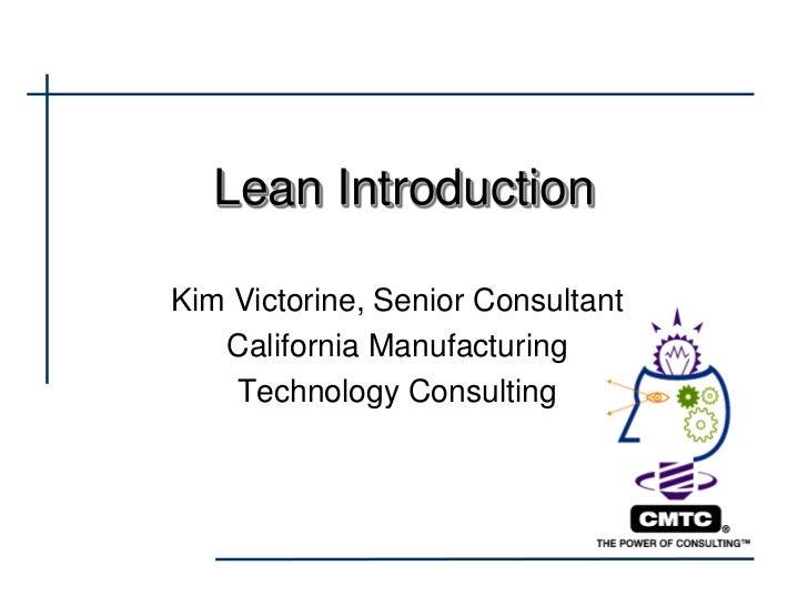 Lean IntroductionKim Victorine, Senior Consultant   California Manufacturing    Technology Consulting