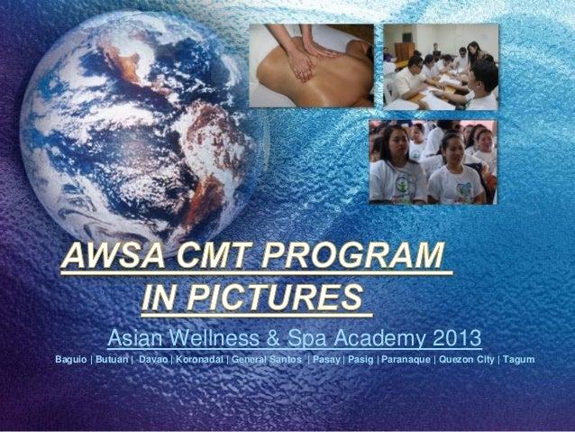 Asian Wellness & Spa Academy 2013Baguio | Butuan | Davao | Koronadal | General Santos | Pasay | Pasig | Paranaque | Quezon...