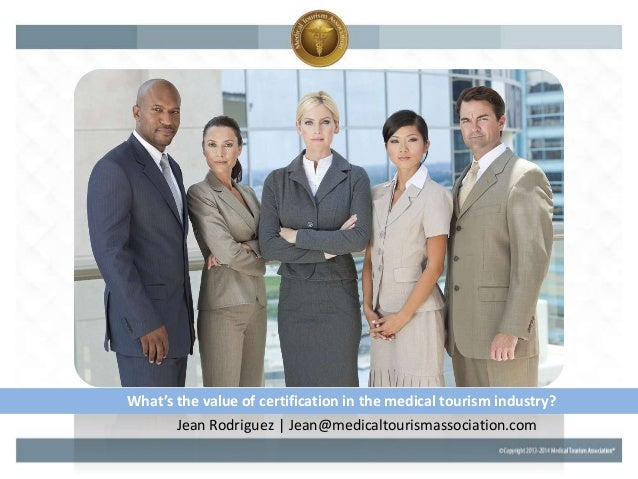 What's the value of certification in the medical tourism industry? Jean Rodriguez | Jean@medicaltourismassociation.com