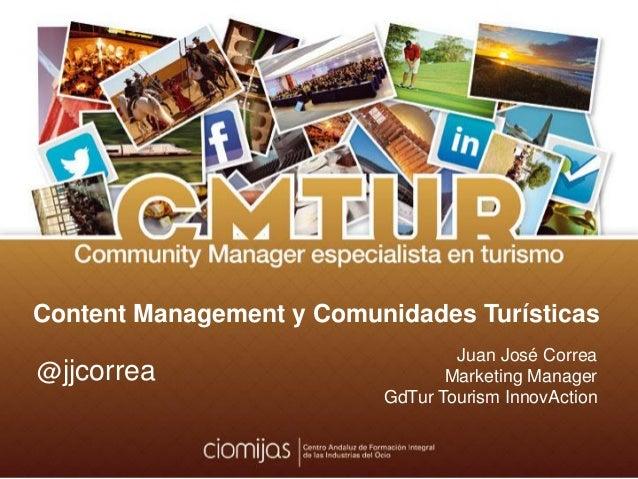 @jjcorreaContent Management y Comunidades Turísticas                                  Juan José Correa@jjcorrea           ...