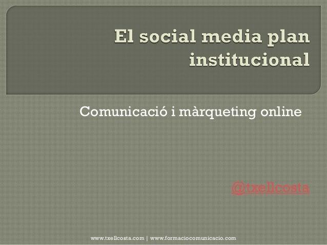 Comunicació i màrqueting online  @txellcosta  www.txellcosta.com | www.formaciocomunicacio.com