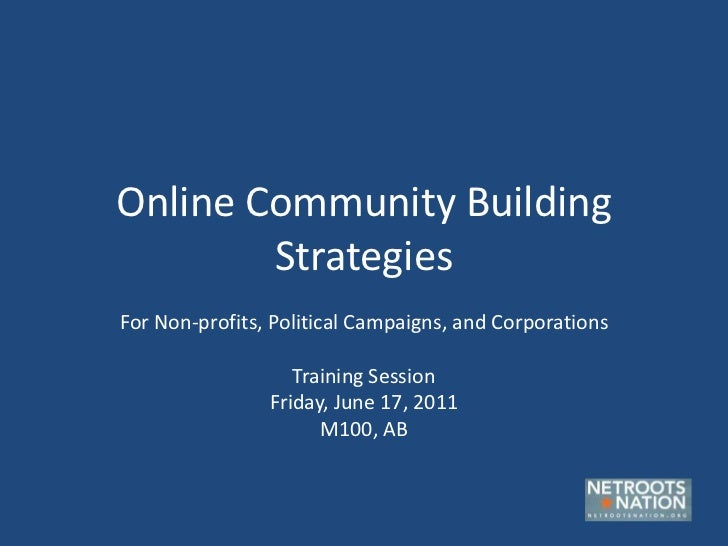 Online Community Building Strategies<br />For Non-profits, Political Campaigns, and Corporations<br />Training Session<br ...