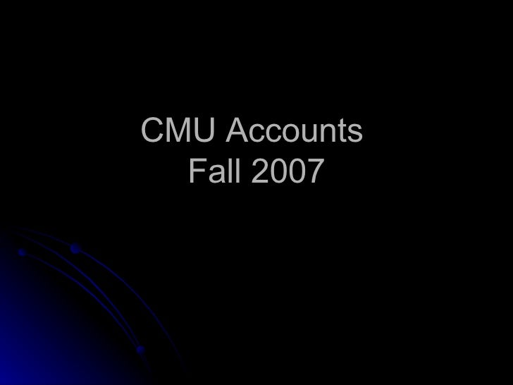 CMU Accounts  Fall 2007