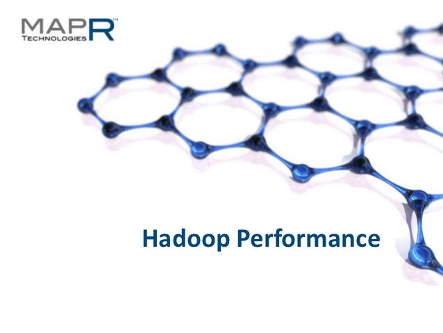 Hadoop Performance©MapR Technologies - Confidential        1