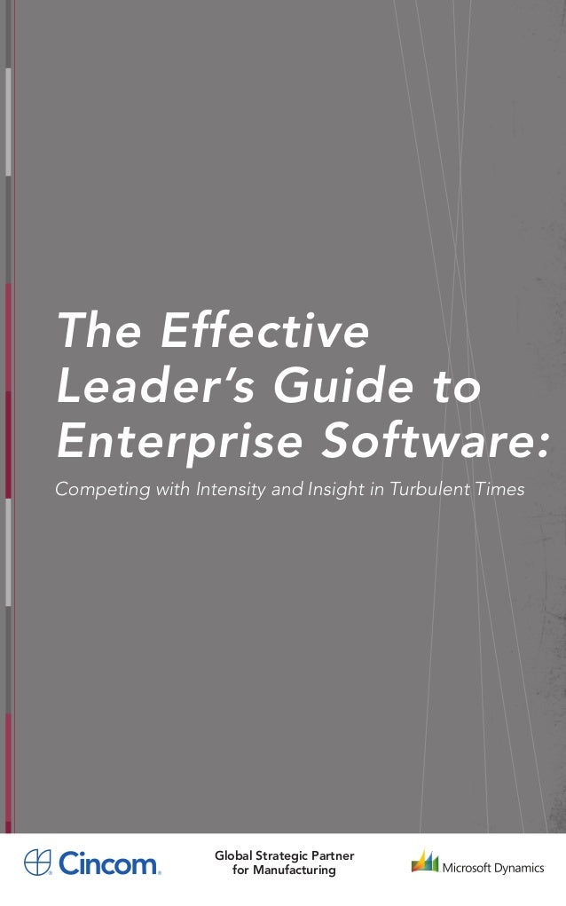 The EffectiveLeader's Guide toEnterprise Software:Competing with Intensity and Insight in Turbulent Times                 ...