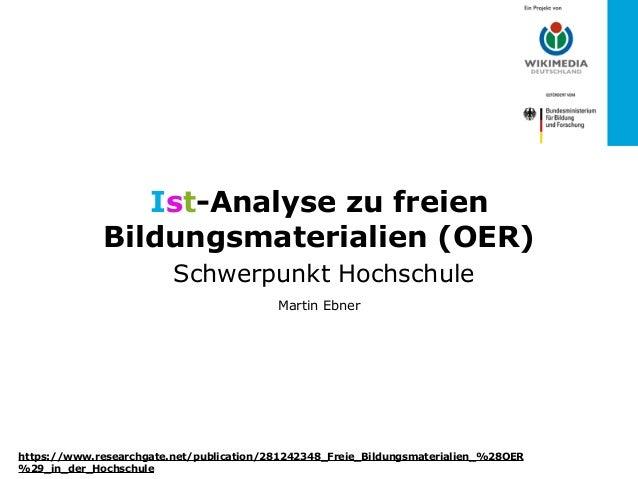 Ist-Analyse zu freien Bildungsmaterialien (OER) Schwerpunkt Hochschule Martin Ebner https://www.researchgate.net/publicat...
