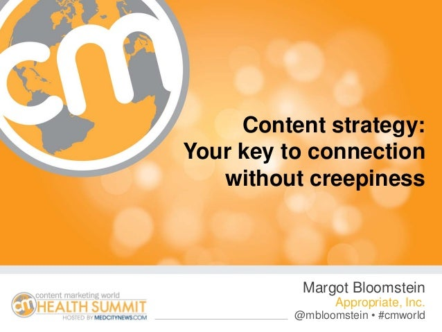 Content strategy:Your key to connection   without creepiness           Margot Bloomstein                 Appropriate, Inc....
