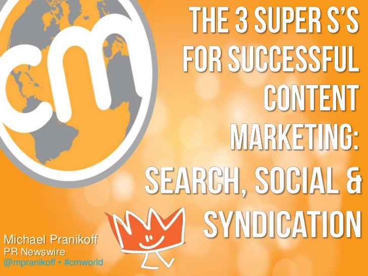 The 3 Super S's for Successful Content Marketing: Syndication, Search & Social  - Content Marketing World 2012