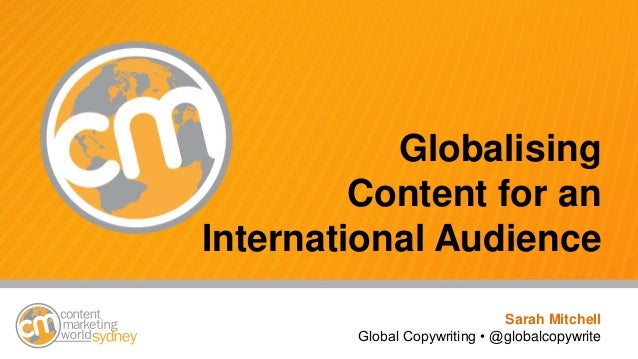 #cmworld Globalising Content for an International Audience Sarah Mitchell Global Copywriting • @globalcopywrite