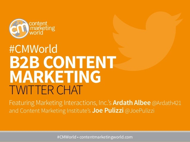 #CMWorld B2B CONTENT MARKETING TWITTER CHAT Featuring Marketing Interactions, Inc.'s Ardath Albee @Ardath421 and Content M...