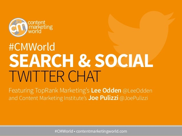 #CMWorld SEARCH & SOCIAL TWITTER CHAT Featuring TopRank Marketing's Lee Odden @LeeOdden and Content Marketing Institute's ...