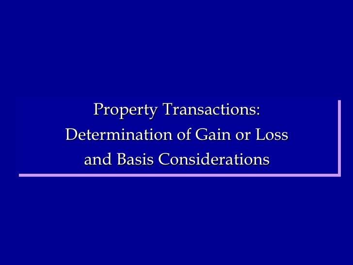 <ul><li>Property Transactions: </li></ul><ul><li>Determination of Gain or Loss </li></ul><ul><li>and Basis Considerations ...