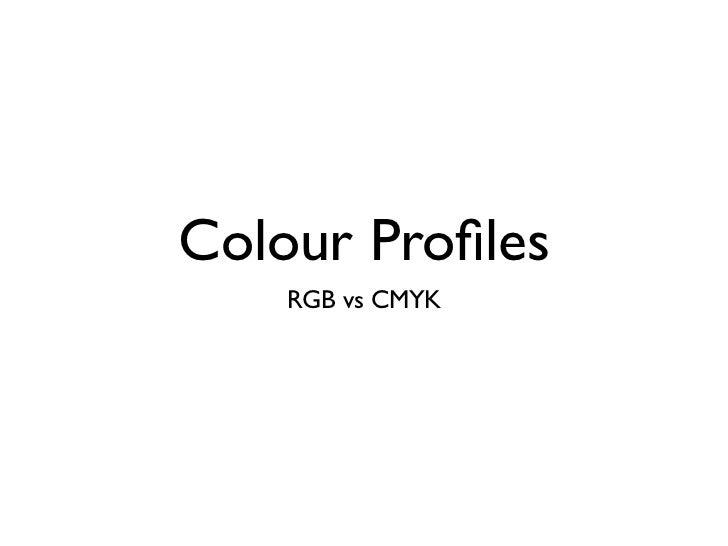 Colour Profiles    RGB vs CMYK