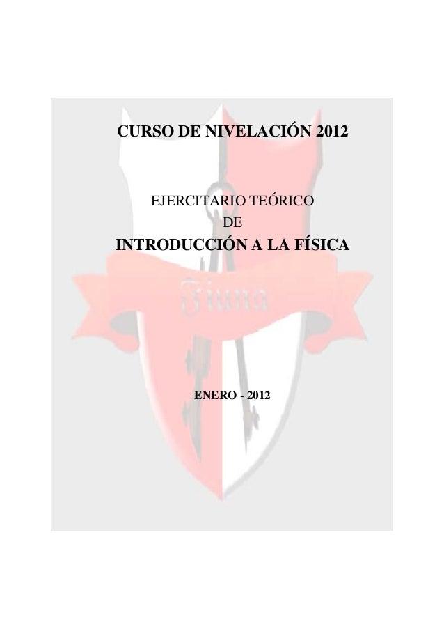 CURSO DE NIVELACIÓN 2012 EJERCITARIO TEÓRICO DE INTRODUCCIÓN A LA FÍSICA ENERO - 2012