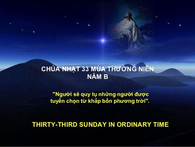 """CHÚA NHẬT 33 MÙA THƯỜNG NIÊN             NĂM B     """"Người sẽ quy tụ những người được    tuyển chọn từ khắp bốn phương trời..."""