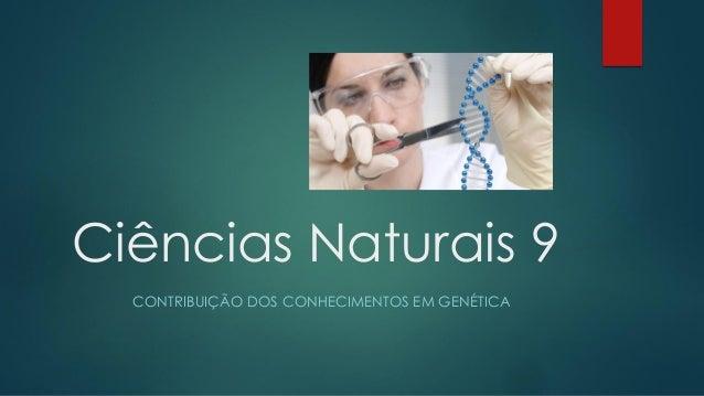 Ciências Naturais 9 CONTRIBUIÇÃO DOS CONHECIMENTOS EM GENÉTICA