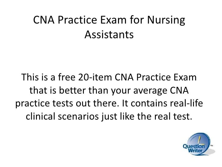 CNA Practice Exam for Nursing Assistants <br />This is a free 20-item CNA Practice Exam that is better than your average C...