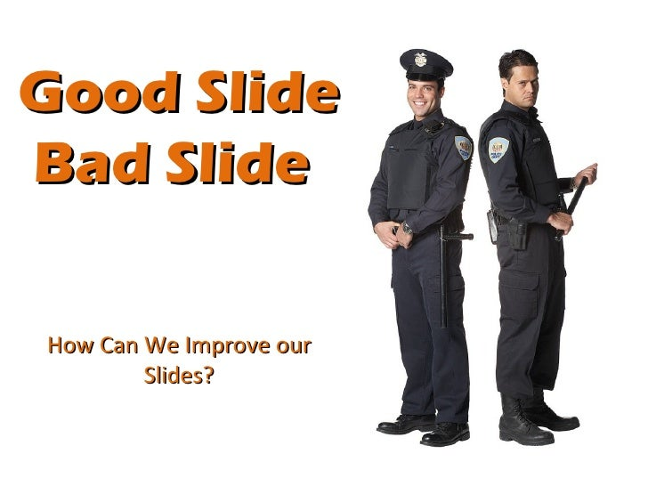 Good SlideBad SlideHow Can We Improve our        Slides?