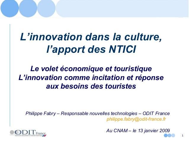 1 L'innovation dans la culture, l'apport des NTICI Le volet économique et touristique L'innovation comme incitation et rép...