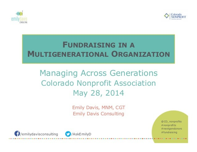 /emilydavisconsulting /AskEmilyD @CO_nonprofits #nonprofits #nextgendonors #fundraising FUNDRAISING IN A MULTIGENERATIONAL...