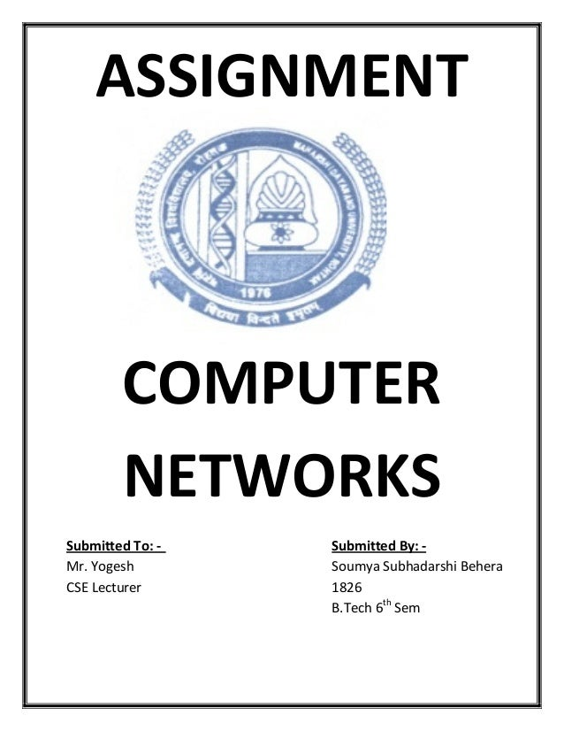 ASSIGNMENT        COMPUTER        NETWORKSSubmitted To: -   Submitted By: -Mr. Yogesh        Soumya Subhadarshi BeheraCSE ...