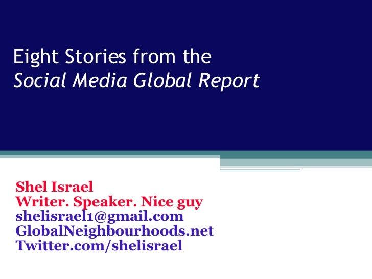 Eight Stories from the  Social Media Global Report Shel Israel Writer. Speaker. Nice guy [email_address] GlobalNeighbourho...