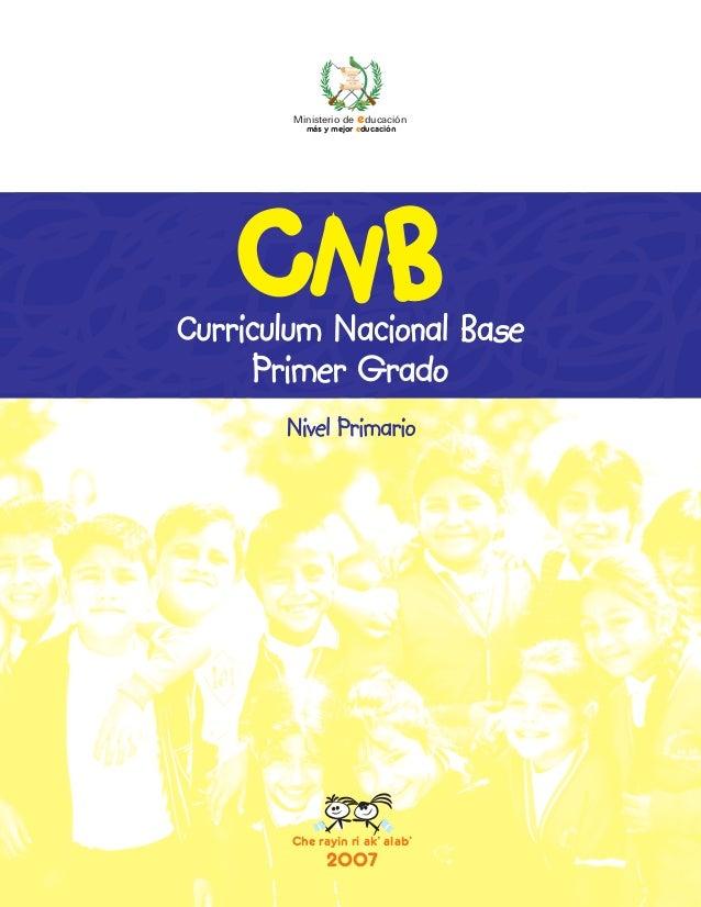 Che rayin ri ak' alab' 2007 Curriculum Nacional Base Primer Grado Nivel Primario Ministerio de educación más y mejor educa...