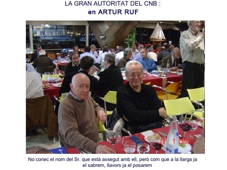 LA GRAN AUTORITAT DEL CNB :  en ARTUR RUF No conec el nom del Sr. que està assegut amb ell, però com que a la llarga ja  e...
