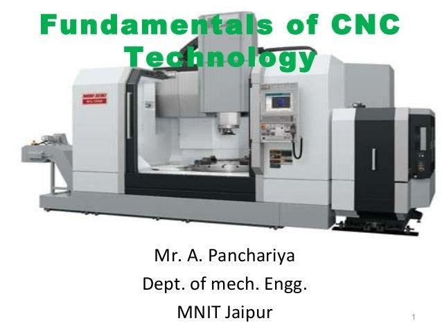 Fundamentals of CNC Technology  Mr. A. Panchariya Dept. of mech. Engg. MNIT Jaipur  1
