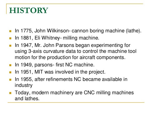 the history of cnc machines This section was originally included as part of the cnc instructions in order to get new users directly into the actual operation of the computer and cnc machine, we.