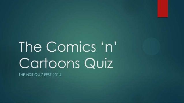 The Comics N Cartoons Quiz - NSIT Quiz Fest 2014