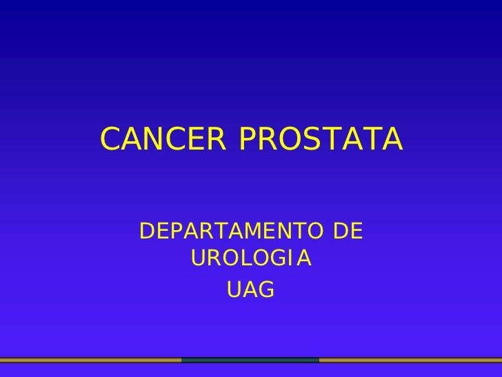 CANCER PROSTATA   DEPARTAMENTO DE     UROLOGIA        UAG