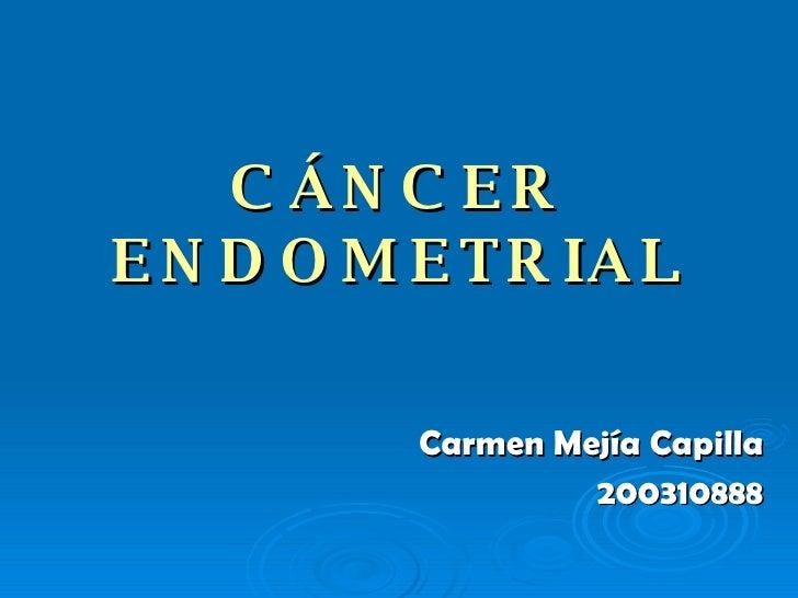 CÁNCER ENDOMETRIAL Carmen Mejía Capilla 200310888